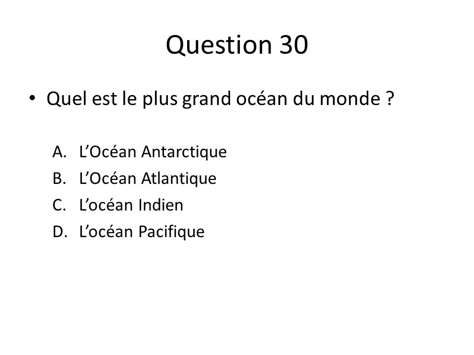 Question 30 Quel est le plus grand océan du monde .