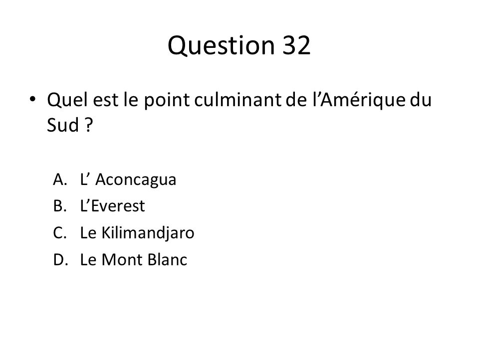 Question 32 Quel est le point culminant de lAmérique du Sud .