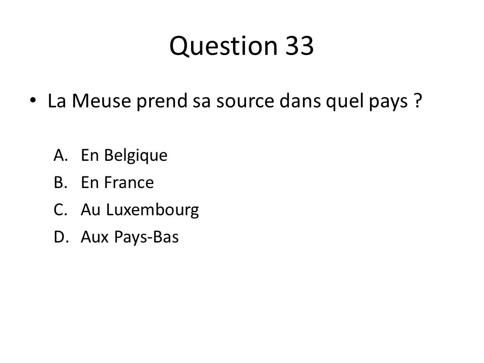 Question 33 La Meuse prend sa source dans quel pays .