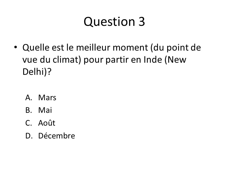 Question 3 Quelle est le meilleur moment (du point de vue du climat) pour partir en Inde (New Delhi).