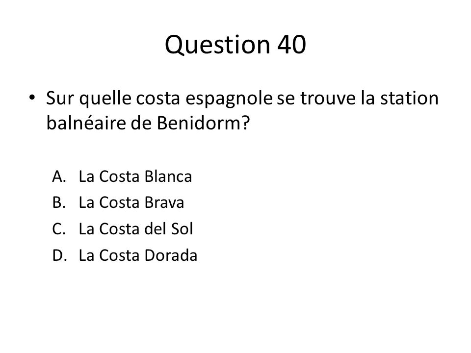 Question 40 Sur quelle costa espagnole se trouve la station balnéaire de Benidorm.
