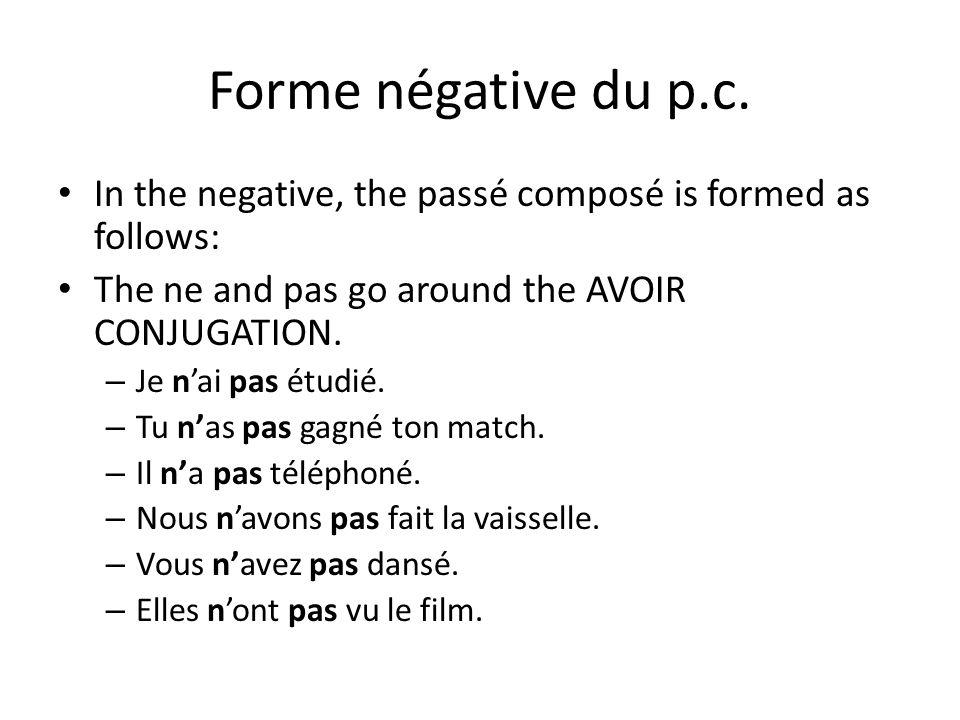 Forme négative du p.c. In the negative, the passé composé is formed as follows: The ne and pas go around the AVOIR CONJUGATION. – Je nai pas étudié. –