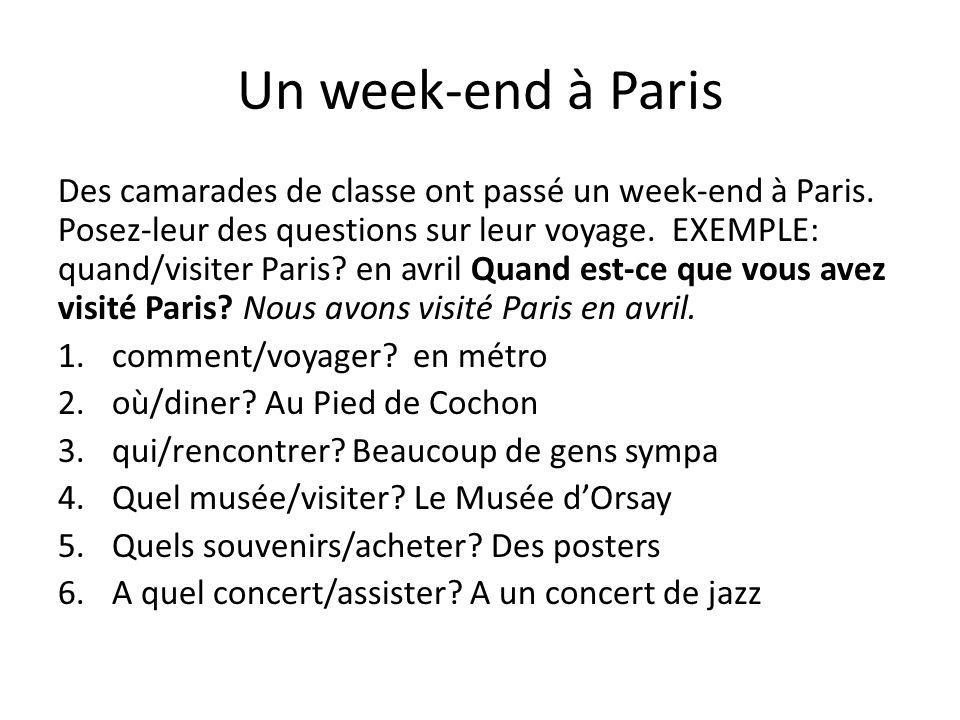 Un week-end à Paris Des camarades de classe ont passé un week-end à Paris. Posez-leur des questions sur leur voyage. EXEMPLE: quand/visiter Paris? en