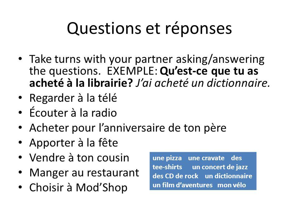 Questions et réponses Take turns with your partner asking/answering the questions. EXEMPLE: Quest-ce que tu as acheté à la librairie? Jai acheté un di