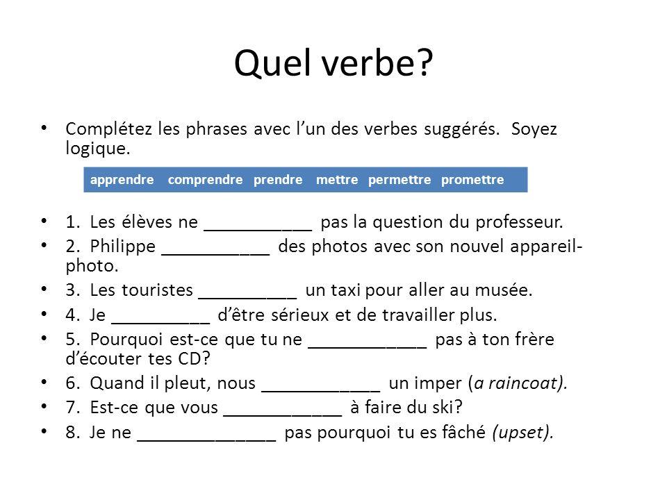 Quel verbe? Complétez les phrases avec lun des verbes suggérés. Soyez logique. 1. Les élèves ne ___________ pas la question du professeur. 2. Philippe