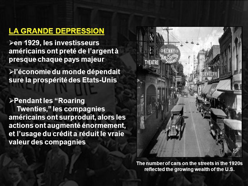 en 1929, les investisseurs américains ont preté de largent à presque chaque pays majeur LA GRANDE DEPRESSION léconomie du monde dépendait sure la pros