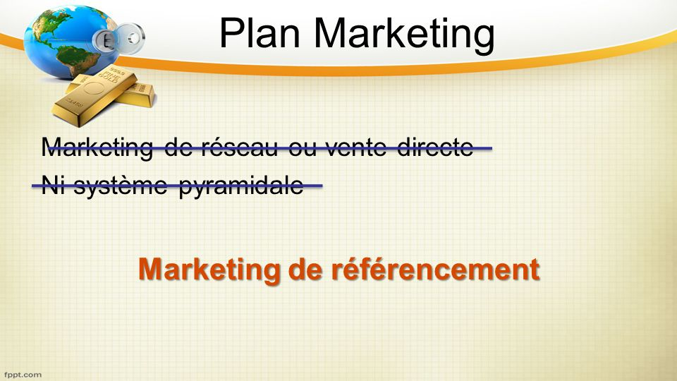 Plan Marketing Marketing de réseau ou vente directe Ni système pyramidale Marketing de référencement
