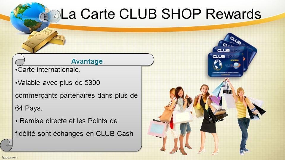 La Carte CLUB SHOP Rewards Carte internationale. Valable avec plus de 5300 commerçants partenaires dans plus de 64 Pays. Remise directe et les Points