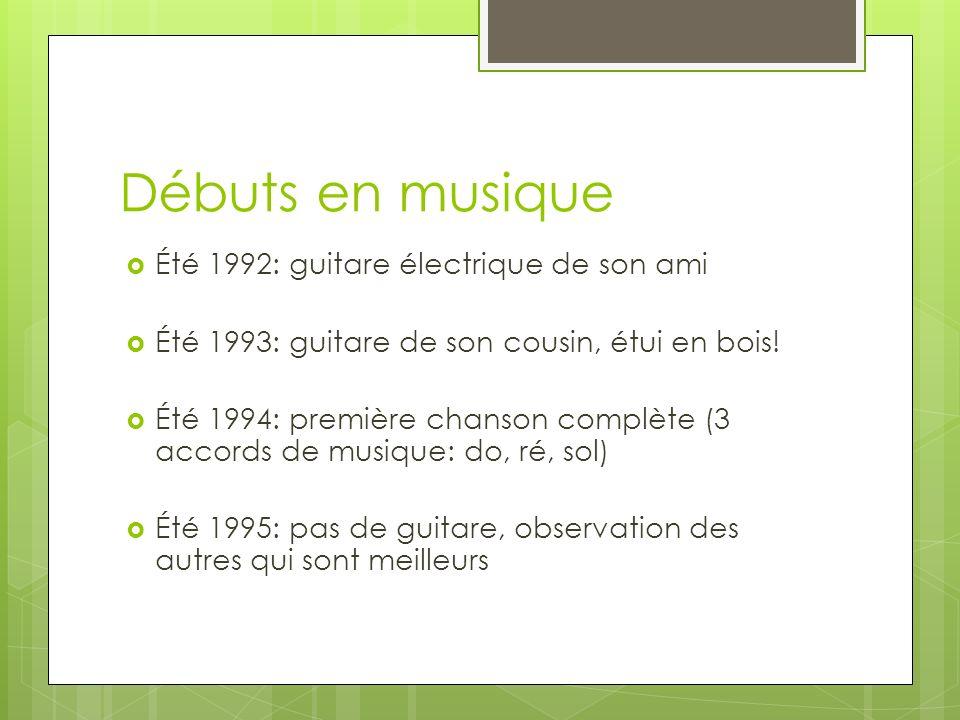 Débuts en musique Été 1992: guitare électrique de son ami Été 1993: guitare de son cousin, étui en bois.