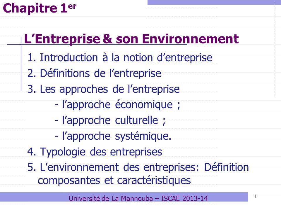 12 Les approches de lentreprise Lapproche économique de lentreprise ; Lanalyse culturelle de lentreprise ; Lapproche systémique de lentreprise 3.