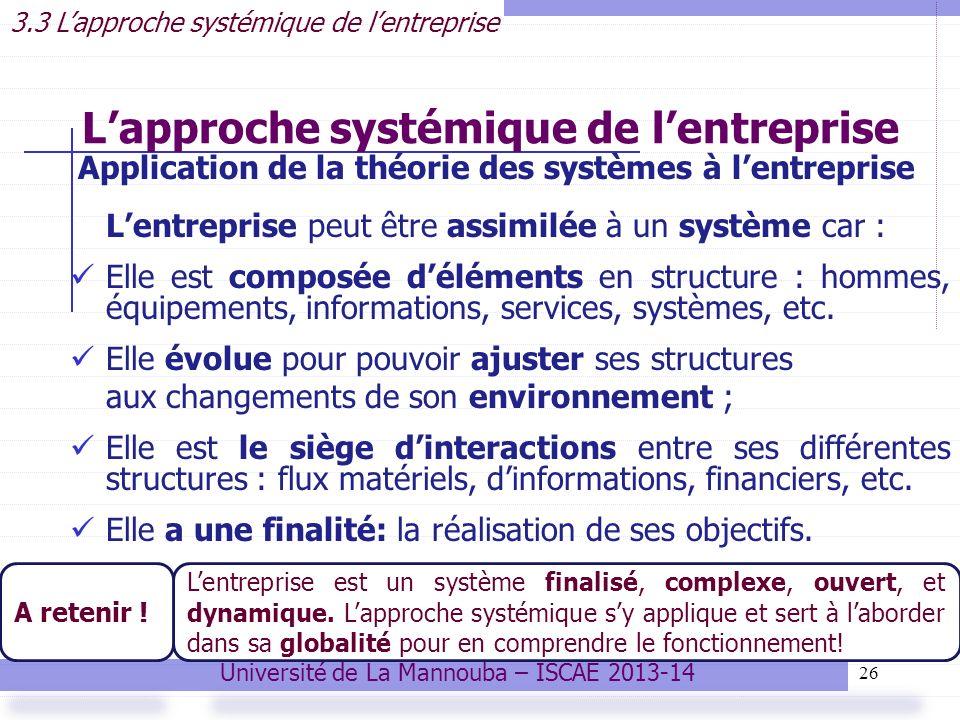 26 Lapproche systémique de lentreprise Application de la théorie des systèmes à lentreprise Lentreprise peut être assimilée à un système car : Elle est composée déléments en structure : hommes, équipements, informations, services, systèmes, etc.
