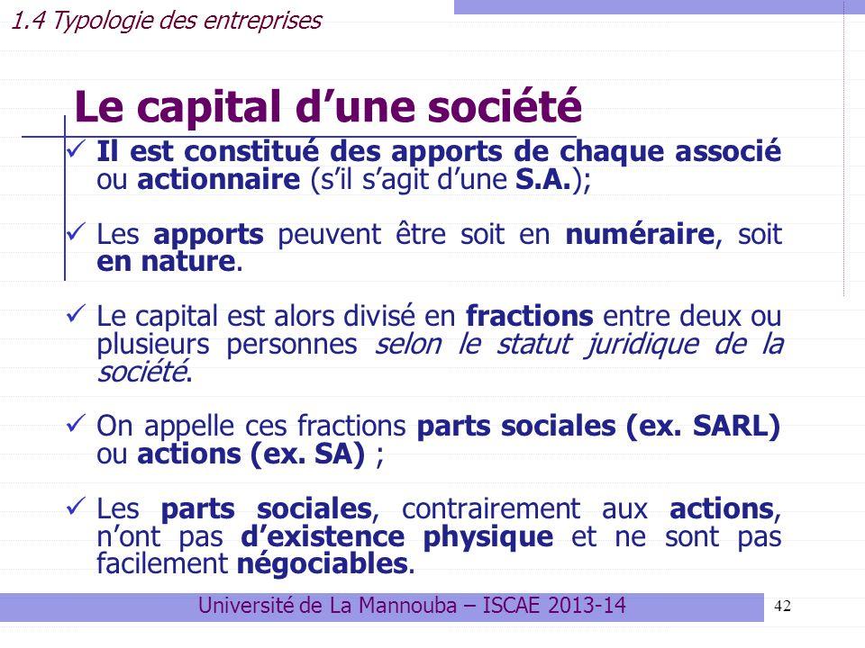 42 Le capital dune société Il est constitué des apports de chaque associé ou actionnaire (sil sagit dune S.A.); Les apports peuvent être soit en numéraire, soit en nature.