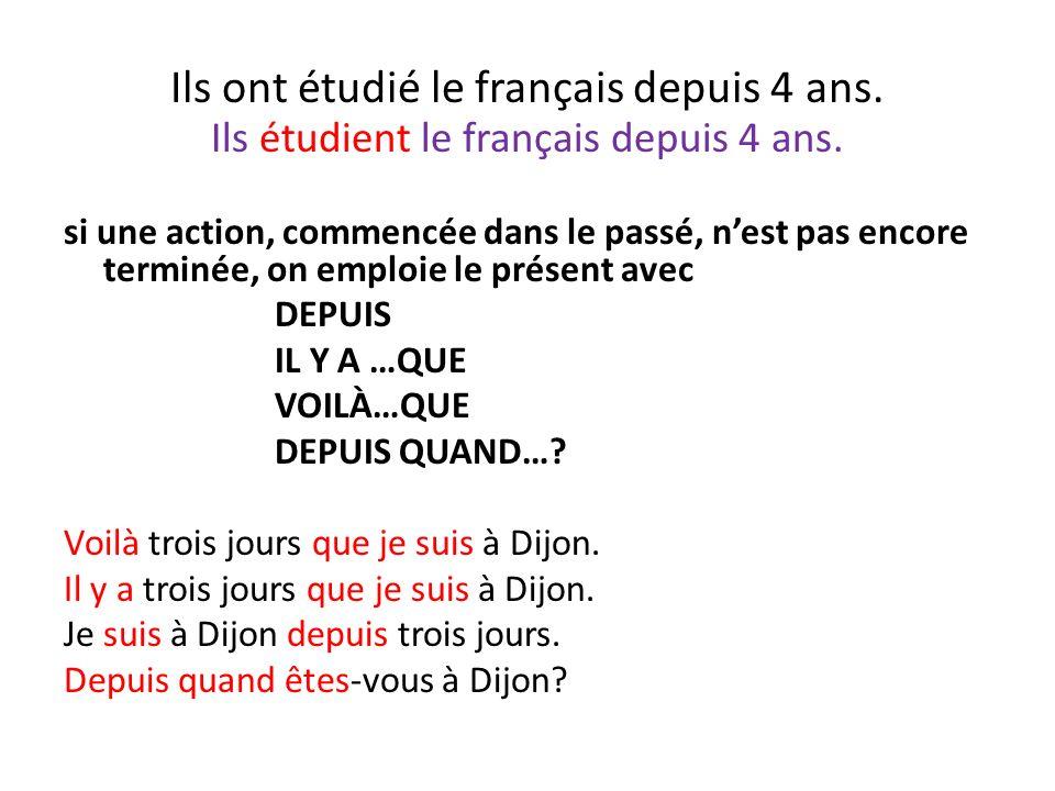 Ils ont étudié le français depuis 4 ans. Ils étudient le français depuis 4 ans. si une action, commencée dans le passé, nest pas encore terminée, on e