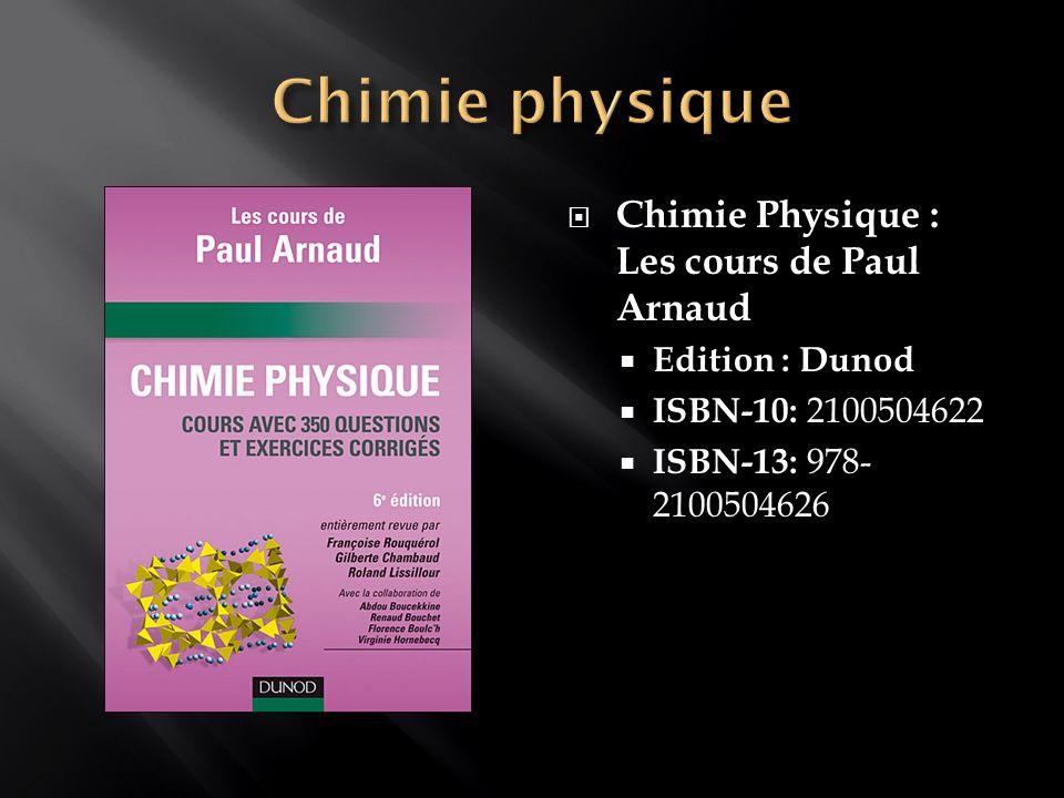 Chimie Physique : Les cours de Paul Arnaud Edition : Dunod ISBN-10: 2100504622 ISBN-13: 978- 2100504626