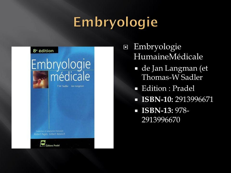 Embryologie HumaineMédicale de Jan Langman (et Thomas-W Sadler Edition : Pradel ISBN-10: 2913996671 ISBN-13: 978- 2913996670