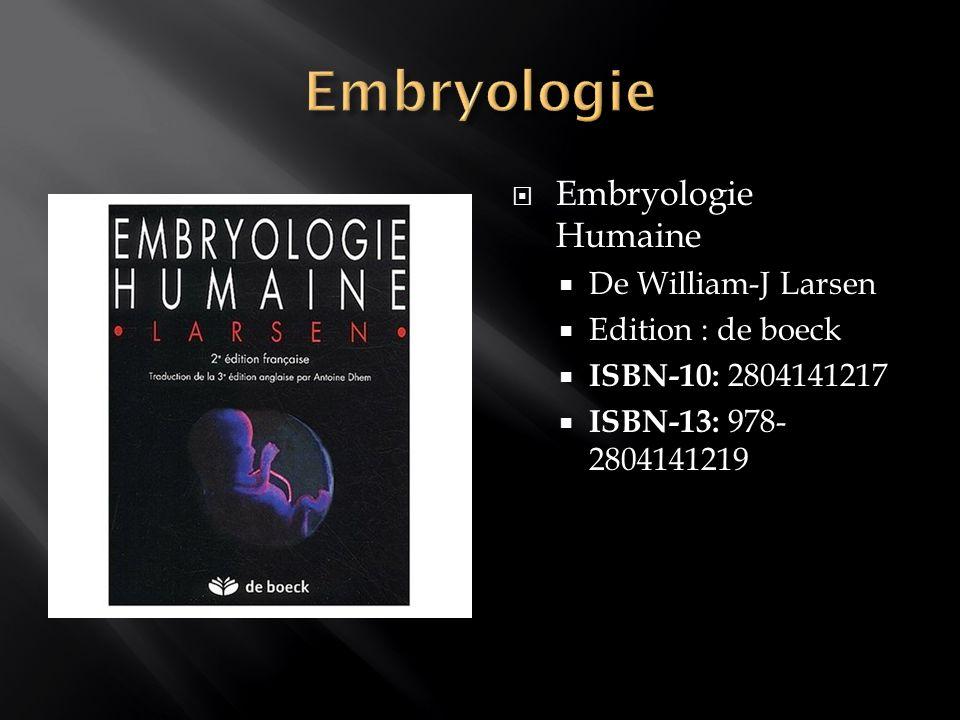 Embryologie Humaine De William-J Larsen Edition : de boeck ISBN-10: 2804141217 ISBN-13: 978- 2804141219