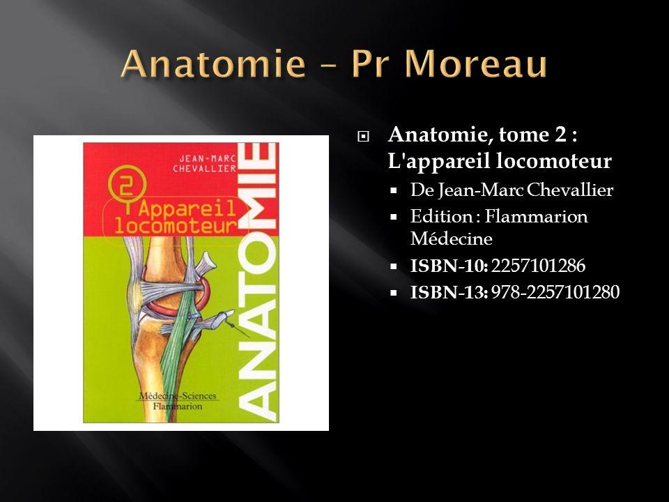 Anatomie, tome 2 : L'appareil locomoteur De Jean-Marc Chevallier Edition : Flammarion Médecine ISBN-10: 2257101286 ISBN-13: 978-2257101280
