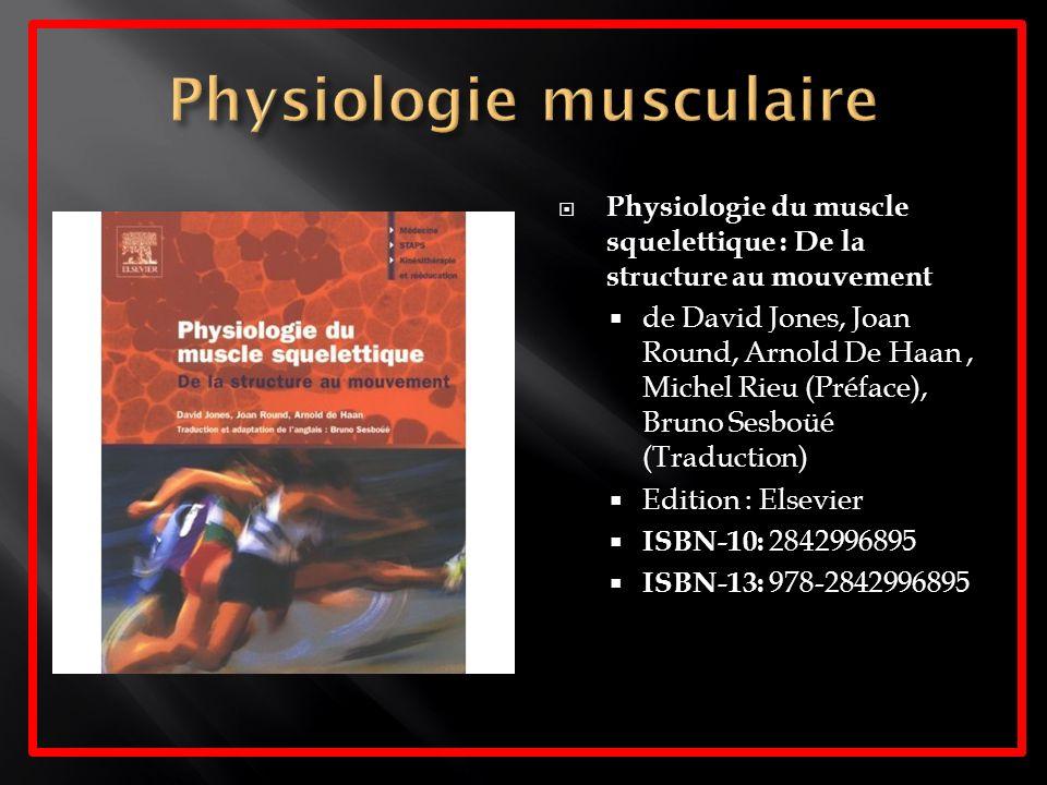 Physiologie du muscle squelettique : De la structure au mouvement de David Jones, Joan Round, Arnold De Haan, Michel Rieu (Préface), Bruno Sesboüé (Tr