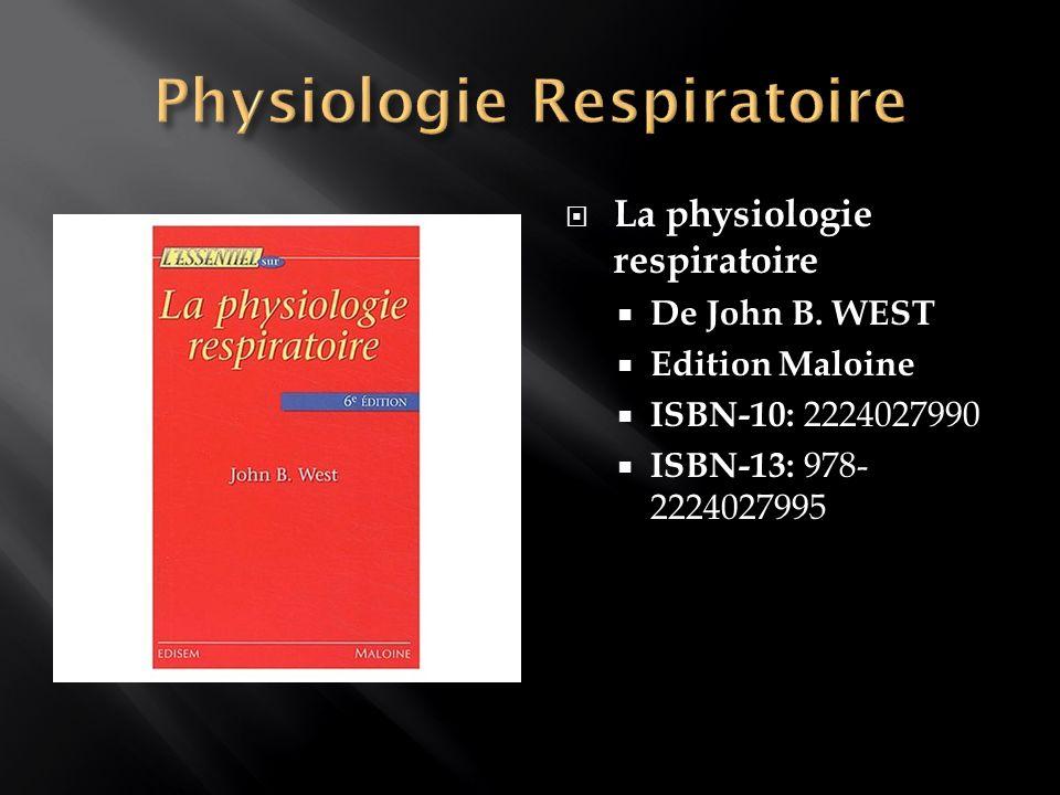 La physiologie respiratoire De John B. WEST Edition Maloine ISBN-10: 2224027990 ISBN-13: 978- 2224027995