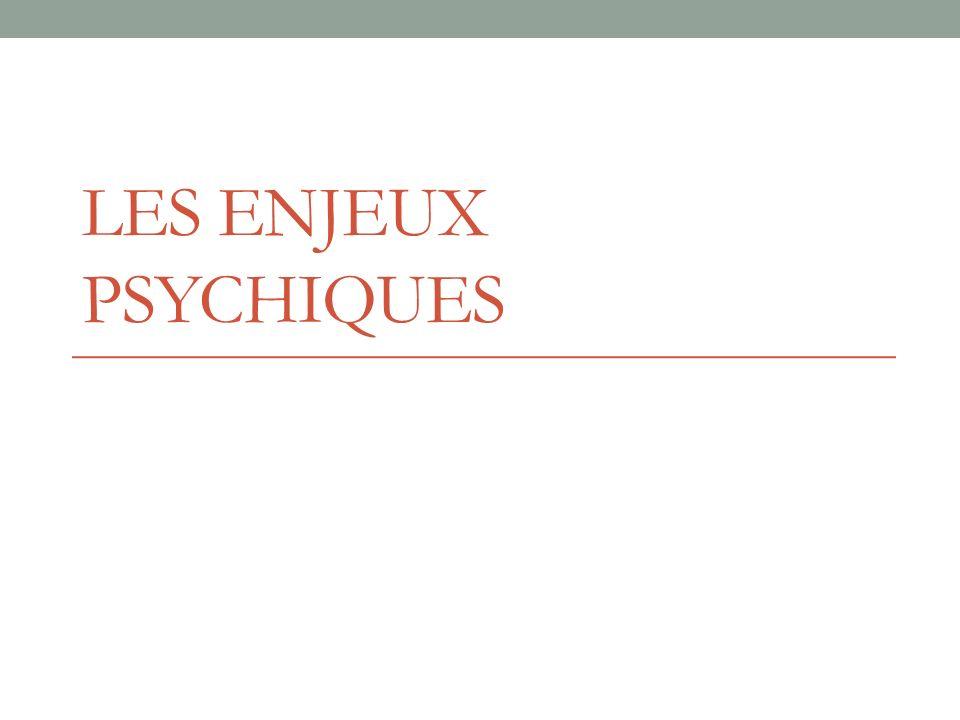 LES ENJEUX PSYCHIQUES