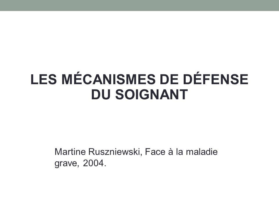 LES MÉCANISMES DE DÉFENSE DU SOIGNANT Martine Ruszniewski, Face à la maladie grave, 2004.