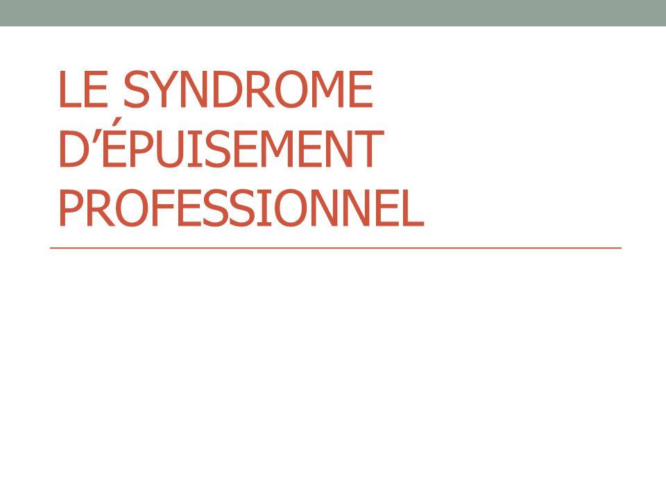 LE SYNDROME DÉPUISEMENT PROFESSIONNEL