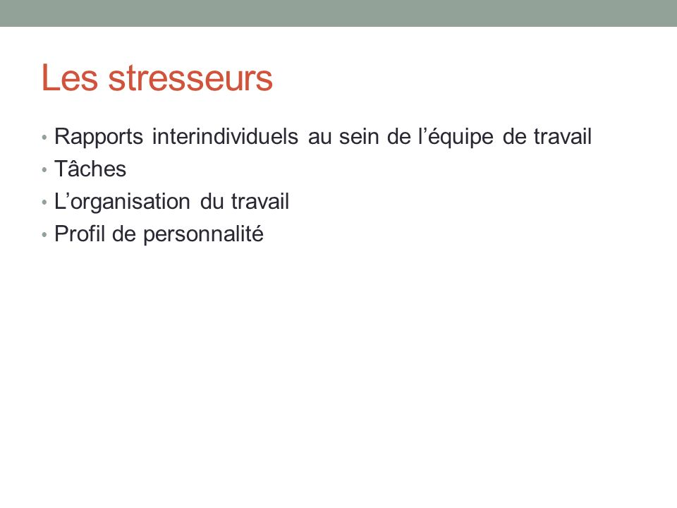 Les stresseurs Rapports interindividuels au sein de léquipe de travail Tâches Lorganisation du travail Profil de personnalité