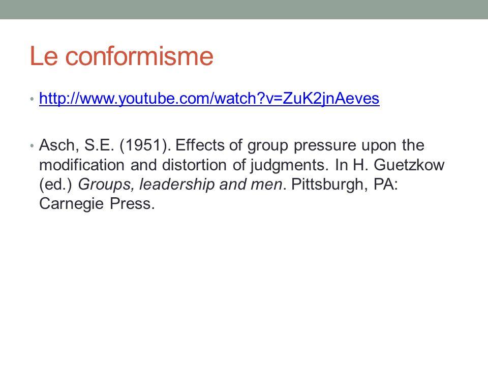 Le conformisme http://www.youtube.com/watch?v=ZuK2jnAeves Asch, S.E.