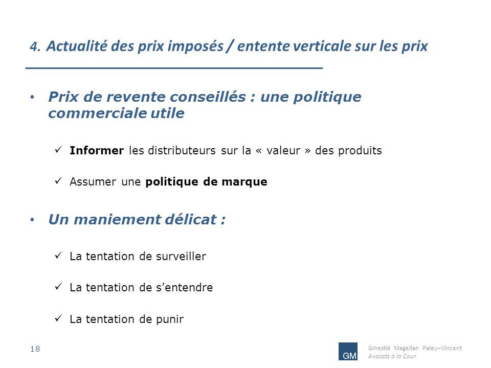 Ginestié Magellan Paley–Vincent Avocats à la Cour 4. Actualité des prix imposés / entente verticale sur les prix 18 Prix de revente conseillés : une p