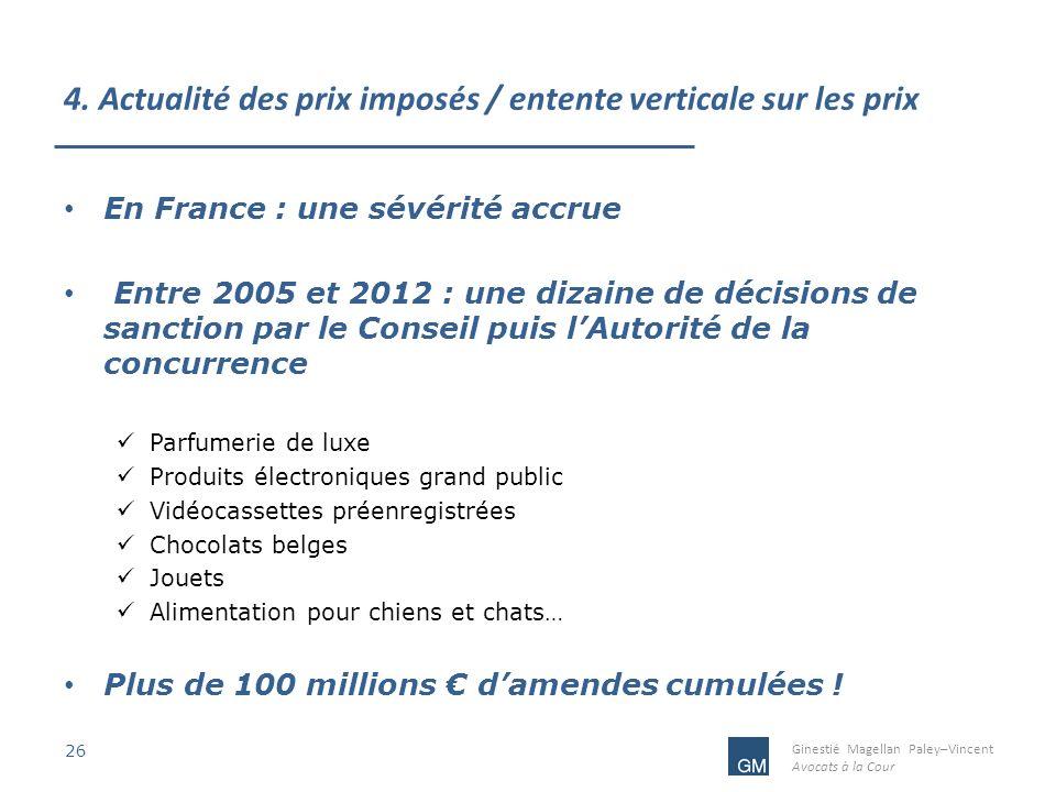 Ginestié Magellan Paley–Vincent Avocats à la Cour 4. Actualité des prix imposés / entente verticale sur les prix 26 En France : une sévérité accrue En