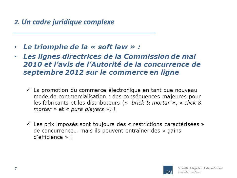 Ginestié Magellan Paley–Vincent Avocats à la Cour 2. Un cadre juridique complexe 7 Le triomphe de la « soft law » : Les lignes directrices de la Commi