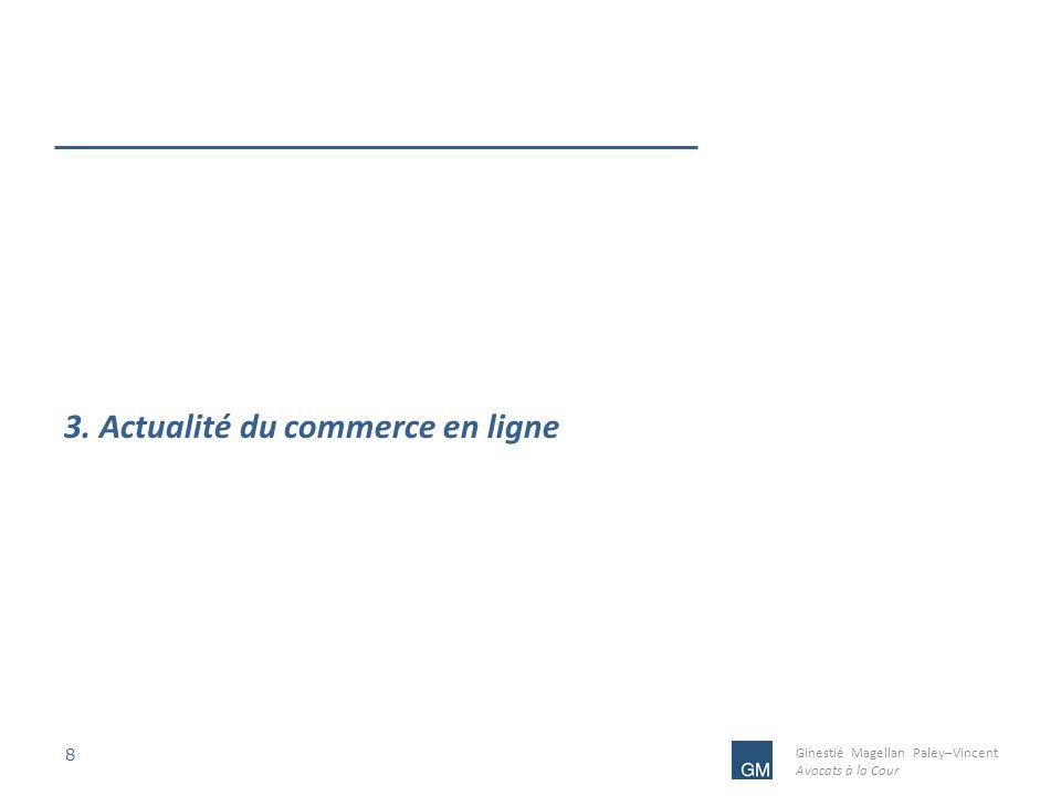 Ginestié Magellan Paley–Vincent Avocats à la Cour 8 3. Actualité du commerce en ligne