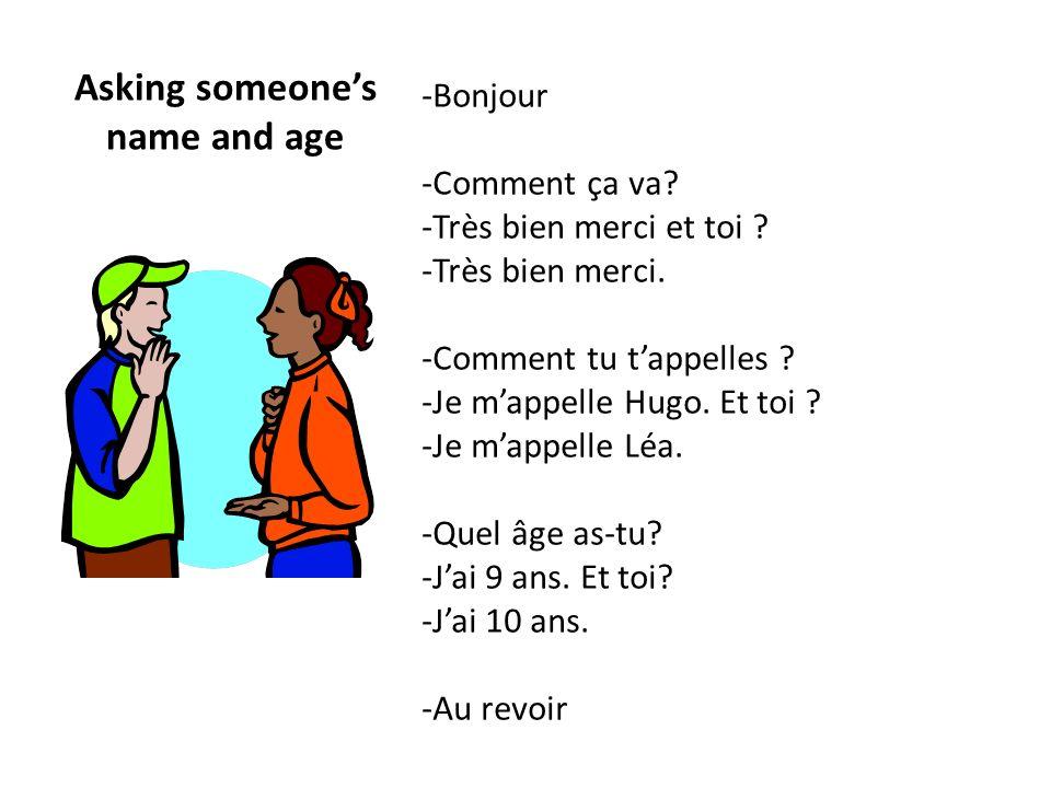 Asking someones name and age -Bonjour -Comment ça va? -Très bien merci et toi ? -Très bien merci. -Comment tu tappelles ? -Je mappelle Hugo. Et toi ?