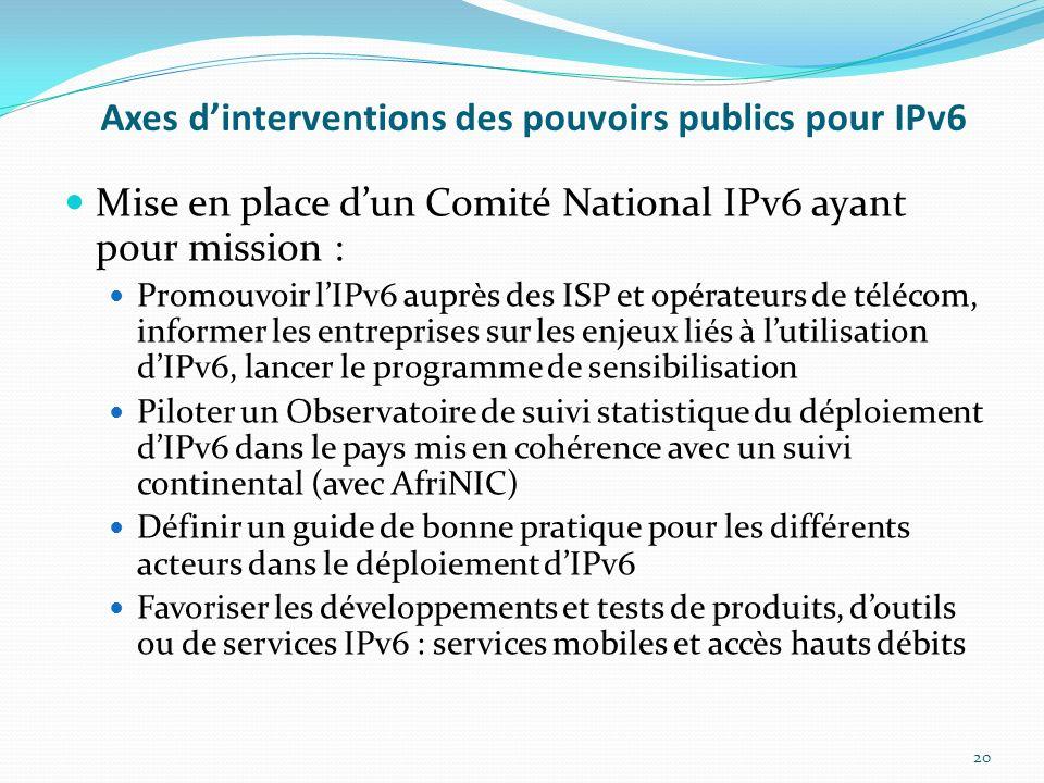Axes dinterventions des pouvoirs publics pour IPv6 Mise en place dun Comité National IPv6 ayant pour mission : Promouvoir lIPv6 auprès des ISP et opér