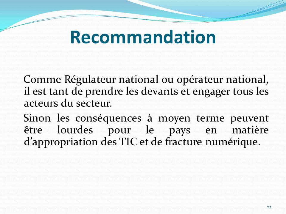 Recommandation Comme Régulateur national ou opérateur national, il est tant de prendre les devants et engager tous les acteurs du secteur. Sinon les c