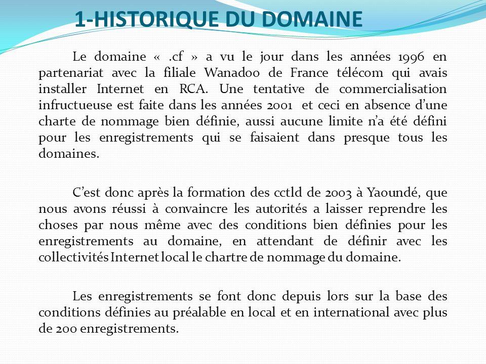 1-HISTORIQUE DU DOMAINE Le domaine «.cf » a vu le jour dans les années 1996 en partenariat avec la filiale Wanadoo de France télécom qui avais install