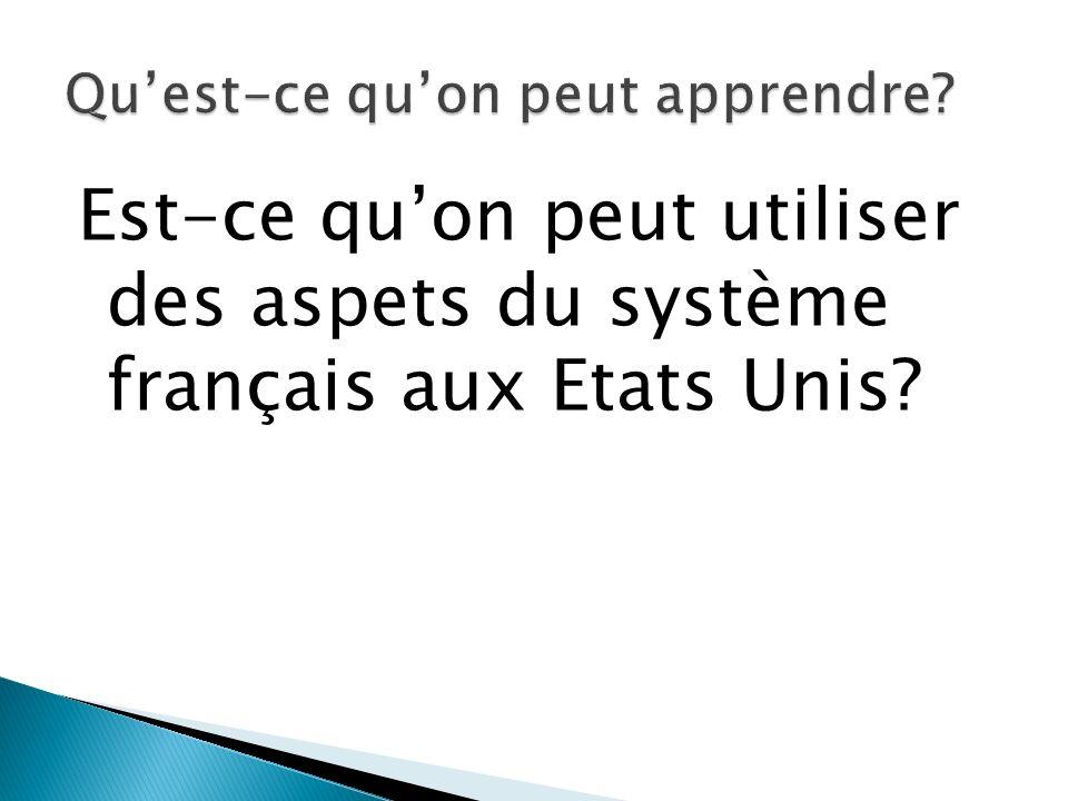 Est-ce quon peut utiliser des aspets du système français aux Etats Unis
