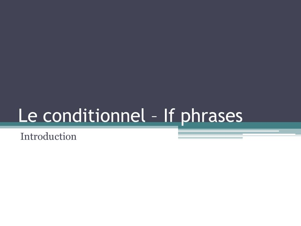 Le conditionnel – If phrases Introduction
