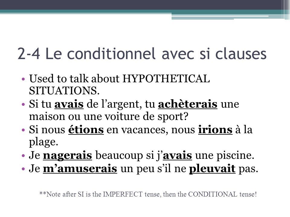 2-4 Le conditionnel avec si clauses Used to talk about HYPOTHETICAL SITUATIONS.