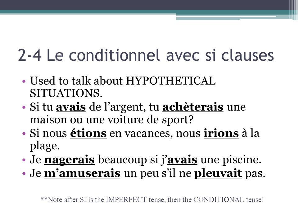 2-4 Le conditionnel avec si clauses Used to talk about HYPOTHETICAL SITUATIONS. Si tu avais de largent, tu achèterais une maison ou une voiture de spo