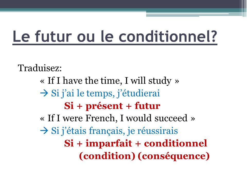 Traduisez: « If I have the time, I will study » Si jai le temps, jétudierai Si + présent + futur « If I were French, I would succeed » Si jétais franç