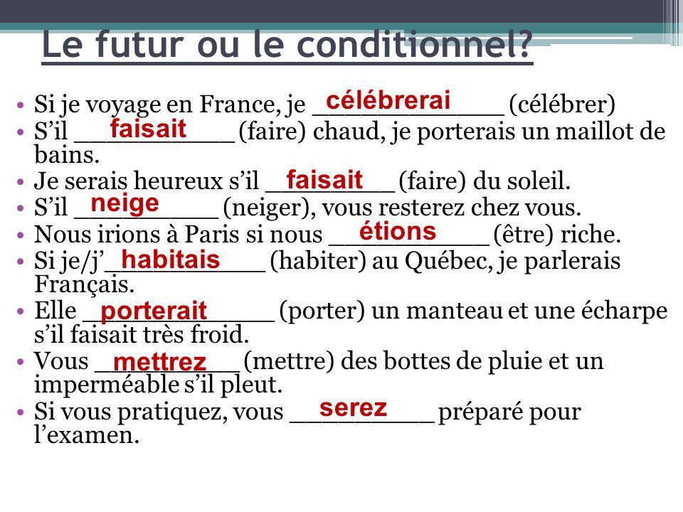 Si je voyage en France, je ____________ (célébrer) Sil __________ (faire) chaud, je porterais un maillot de bains. Je serais heureux sil ________ (fai