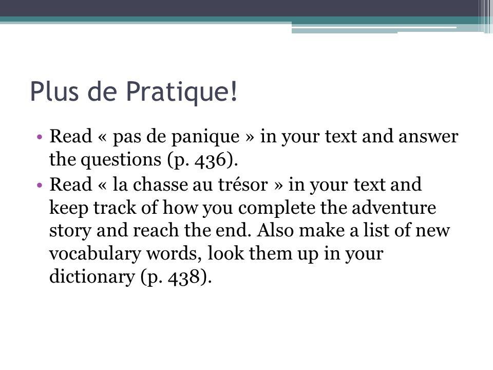 Plus de Pratique! Read « pas de panique » in your text and answer the questions (p. 436). Read « la chasse au trésor » in your text and keep track of