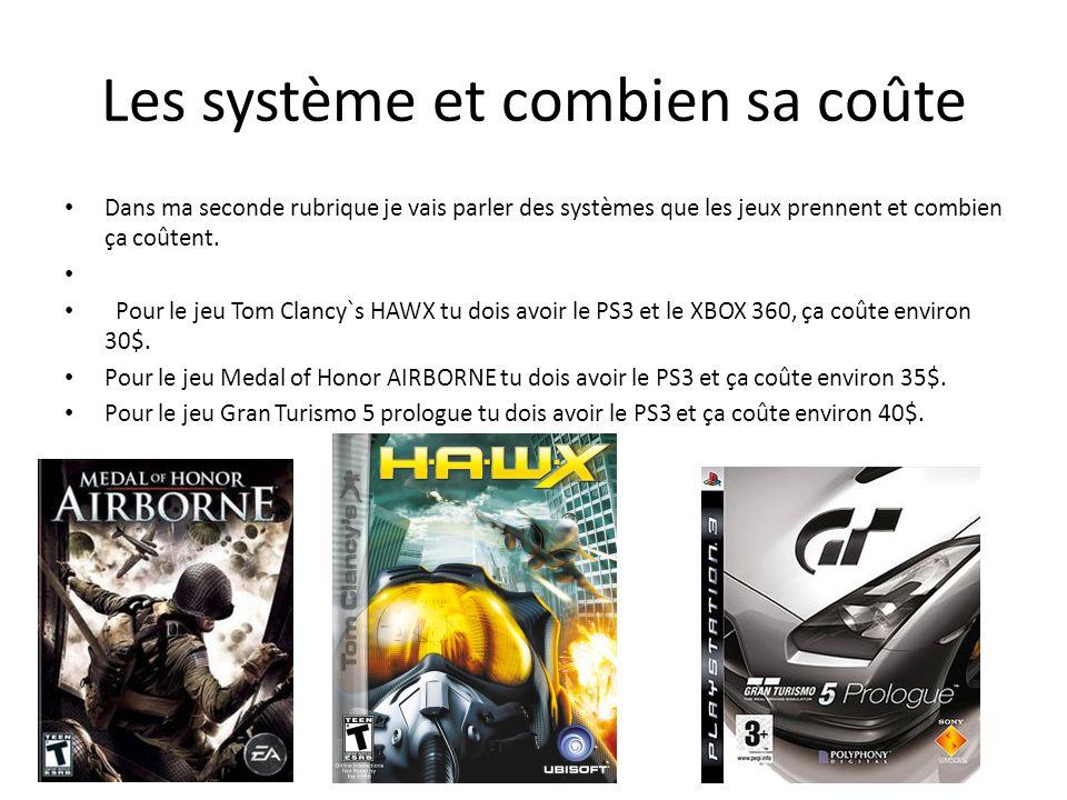 Les système et combien sa coûte Dans ma seconde rubrique je vais parler des systèmes que les jeux prennent et combien ça coûtent.