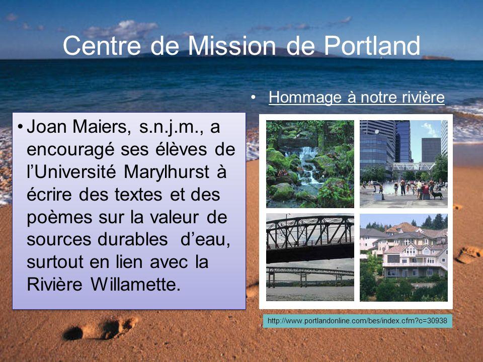 Centre de Mission de Portland Joan Maiers, s.n.j.m., a encouragé ses élèves de lUniversité Marylhurst à écrire des textes et des poèmes sur la valeur de sources durables deau, surtout en lien avec la Rivière Willamette.