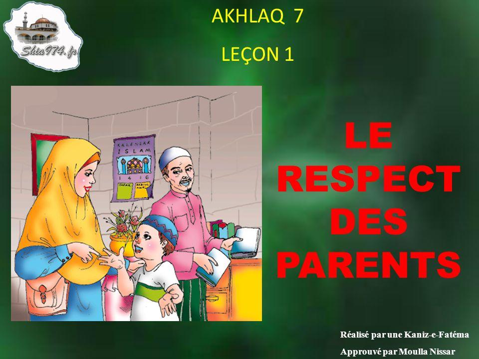 AKHLAQ 7 LEÇON 1 Réalisé par une Kaniz-e-Fatéma Approuvé par Moulla Nissar LE RESPECT DES PARENTS