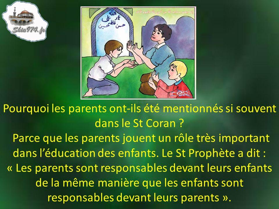 Pourquoi les parents ont-ils été mentionnés si souvent dans le St Coran ? Parce que les parents jouent un rôle très important dans léducation des enfa