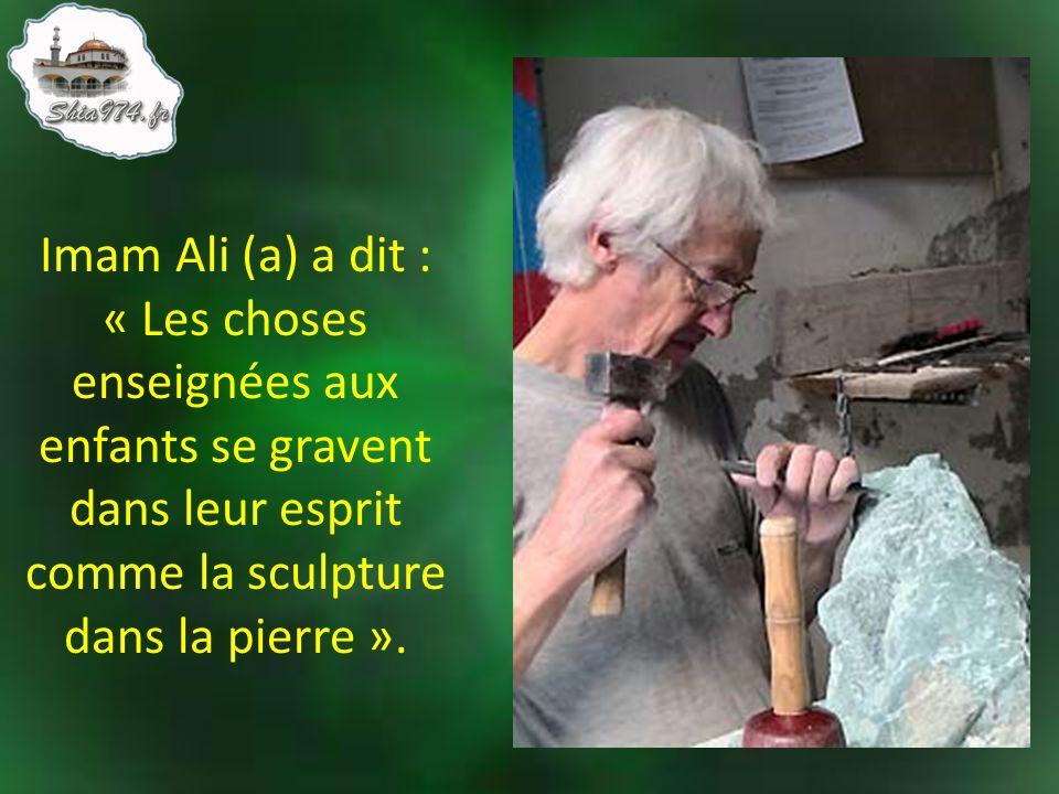Imam Ali (a) a dit : « Les choses enseignées aux enfants se gravent dans leur esprit comme la sculpture dans la pierre ».