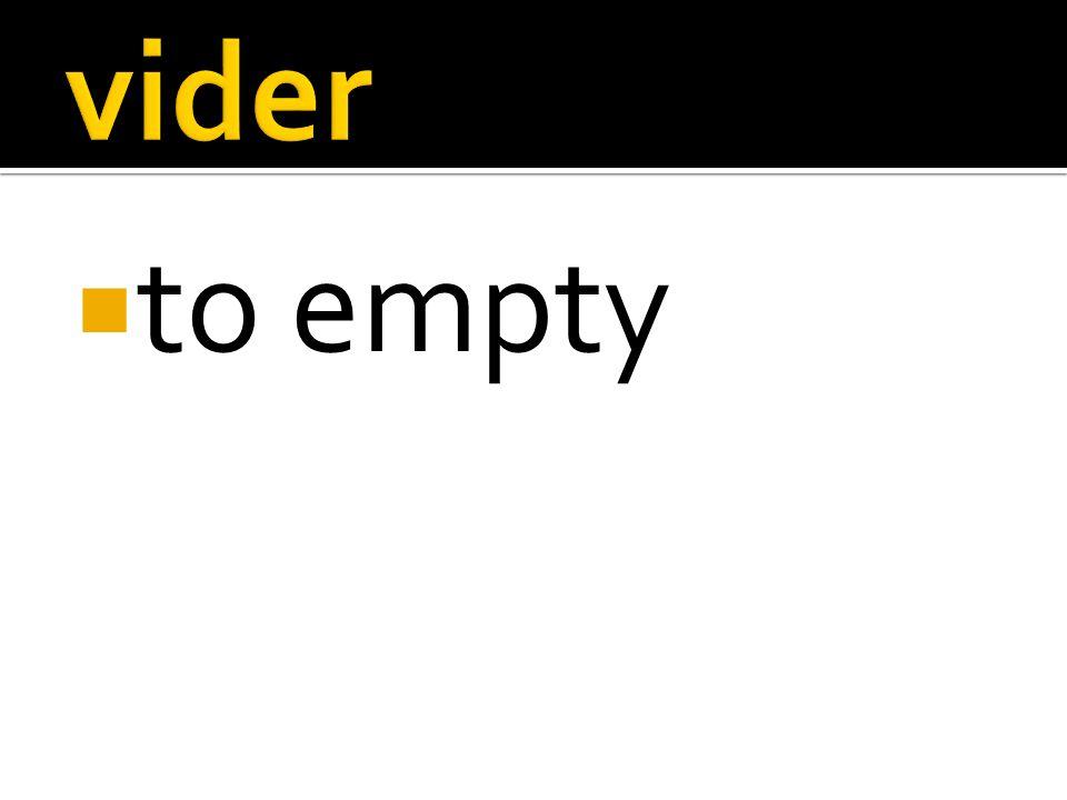 to empty