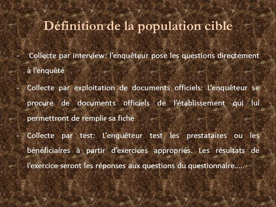 Définition de la population cible - Collecte par interview: lenquêteur pose les questions directement à lenquêté -Collecte par exploitation de documen